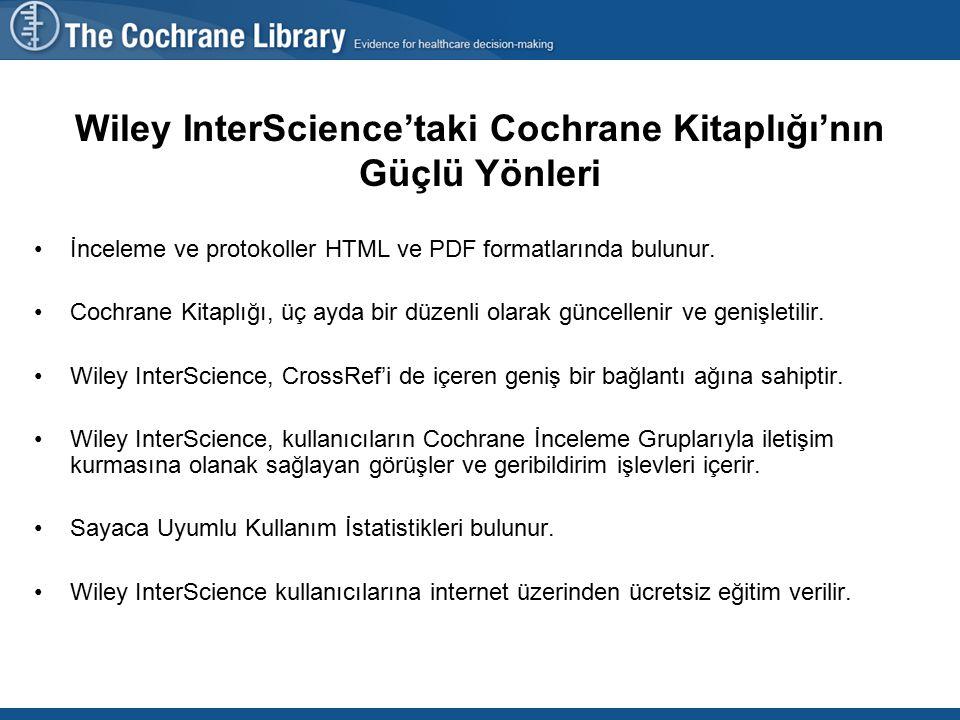 Wiley InterScience'taki Cochrane Kitaplığı'nın Güçlü Yönleri İnceleme ve protokoller HTML ve PDF formatlarında bulunur.