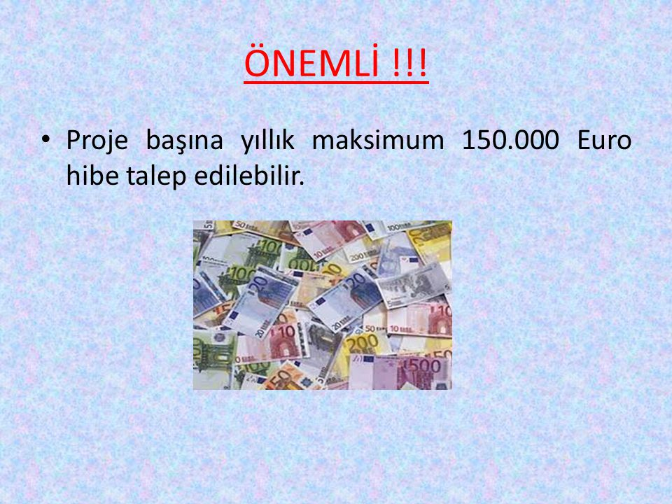 ÖNEMLİ !!! Proje başına yıllık maksimum 150.000 Euro hibe talep edilebilir.