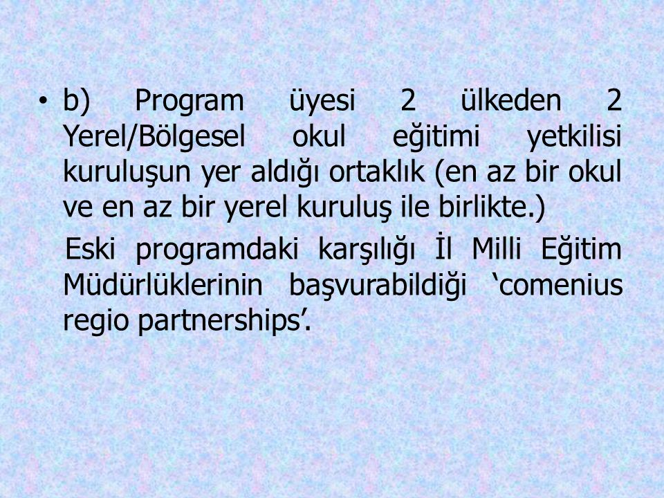 b) Program üyesi 2 ülkeden 2 Yerel/Bölgesel okul eğitimi yetkilisi kuruluşun yer aldığı ortaklık (en az bir okul ve en az bir yerel kuruluş ile birlik