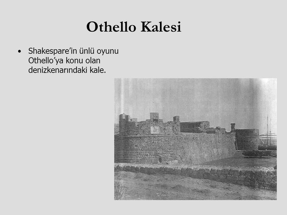 Othello Kalesi Shakespare'in ünlü oyunu Othello'ya konu olan denizkenarındaki kale.