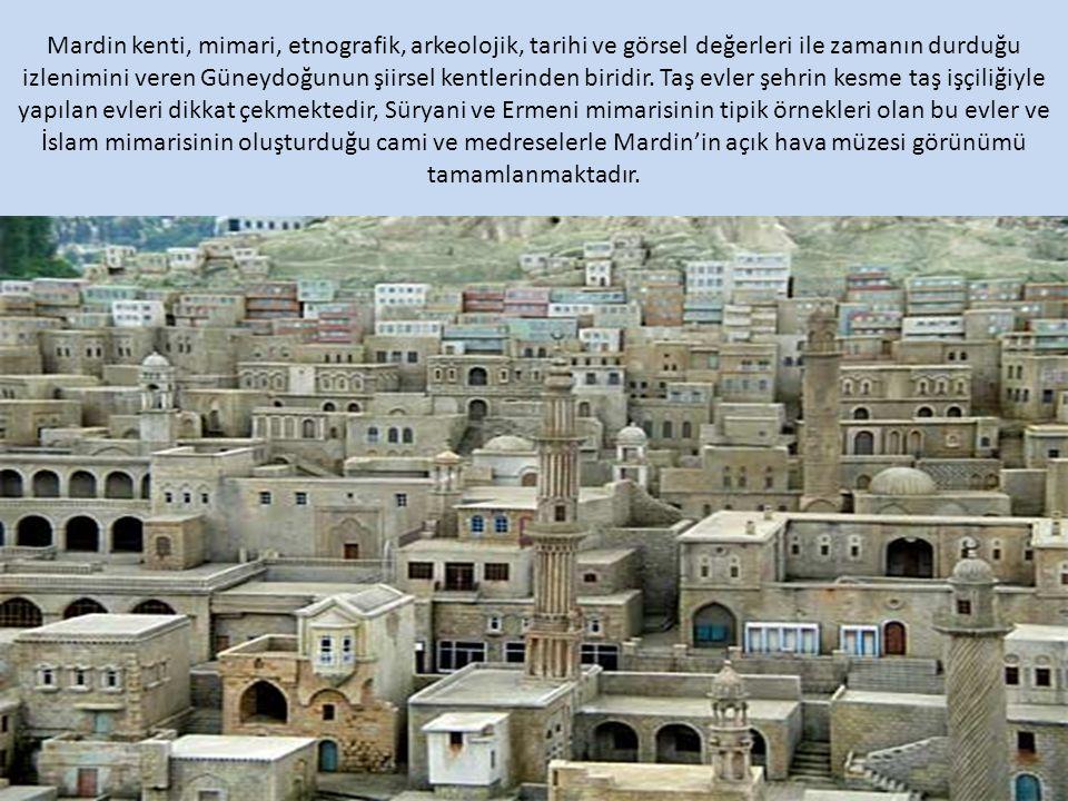 Mardin kenti, mimari, etnografik, arkeolojik, tarihi ve görsel değerleri ile zamanın durduğu izlenimini veren Güneydoğunun şiirsel kentlerinden biridir.