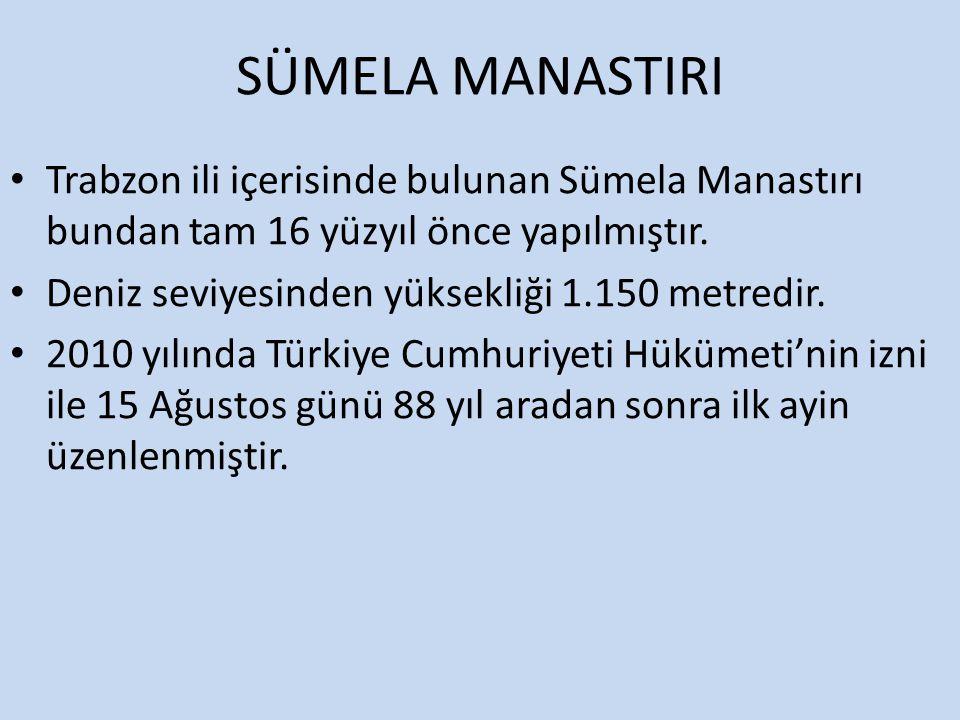 SÜMELA MANASTIRI Trabzon ili içerisinde bulunan Sümela Manastırı bundan tam 16 yüzyıl önce yapılmıştır.