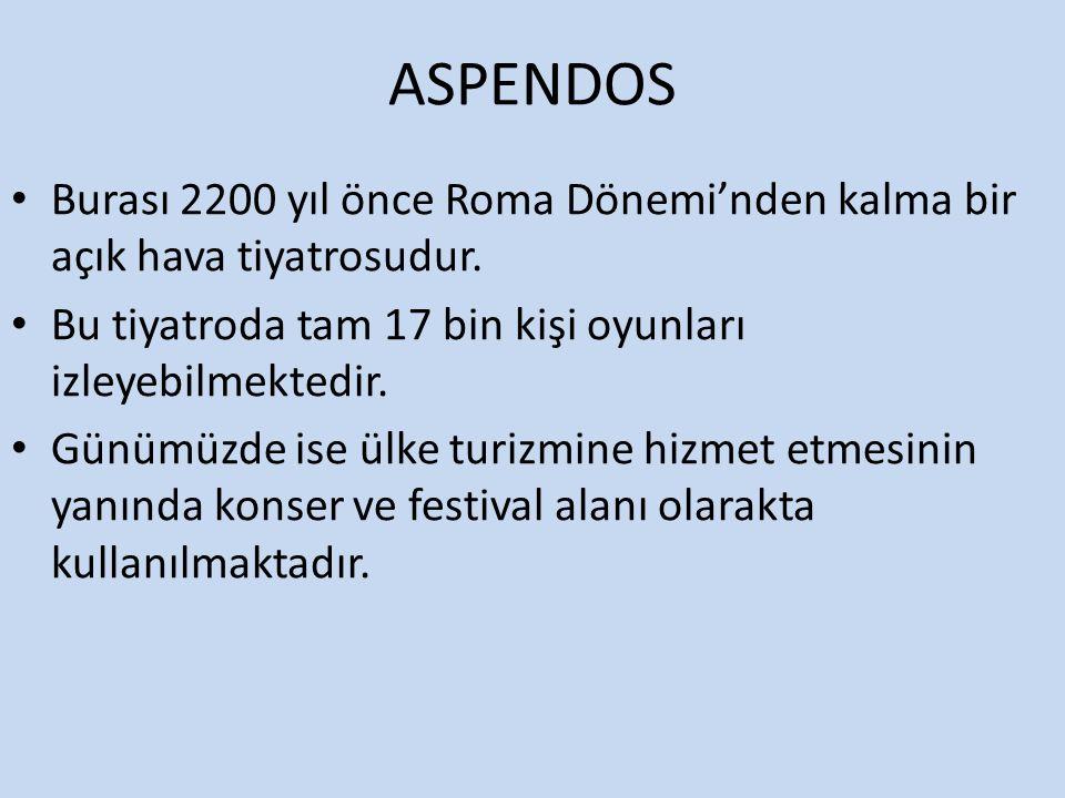ASPENDOS Burası 2200 yıl önce Roma Dönemi'nden kalma bir açık hava tiyatrosudur.