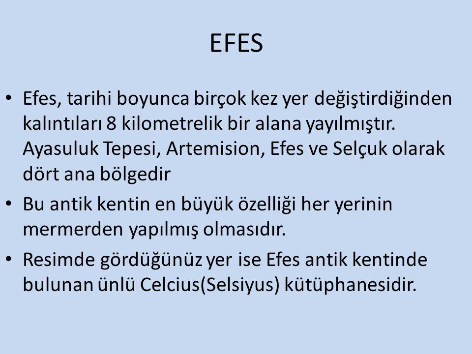 EFES Efes, tarihi boyunca birçok kez yer değiştirdiğinden kalıntıları 8 kilometrelik bir alana yayılmıştır.