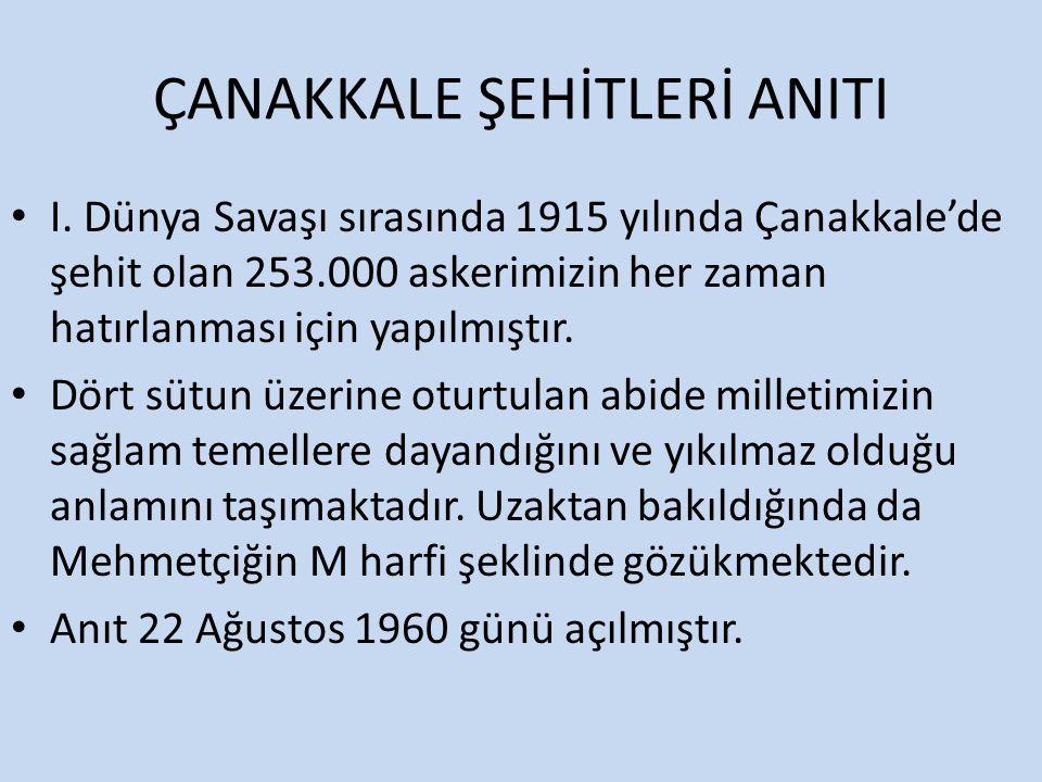 ÇANAKKALE ŞEHİTLERİ ANITI I.