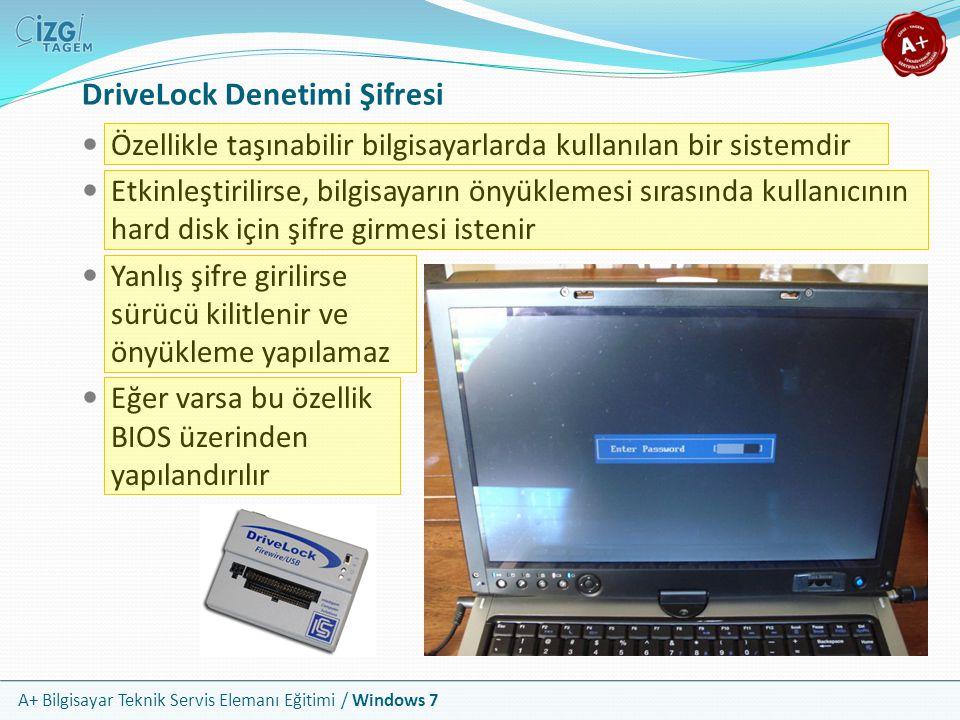 A+ Bilgisayar Teknik Servis Elemanı Eğitimi / Windows 7 DriveLock Denetimi Şifresi Özellikle taşınabilir bilgisayarlarda kullanılan bir sistemdir Etki