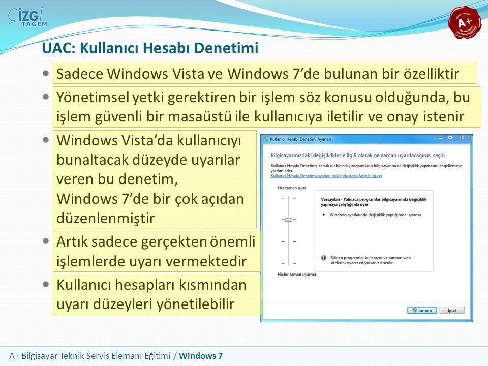 A+ Bilgisayar Teknik Servis Elemanı Eğitimi / Windows 7 UAC: Kullanıcı Hesabı Denetimi Sadece Windows Vista ve Windows 7'de bulunan bir özelliktir Yön