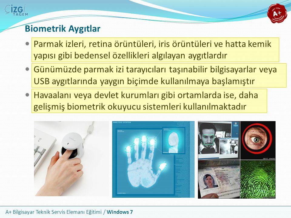 A+ Bilgisayar Teknik Servis Elemanı Eğitimi / Windows 7 Biometrik Aygıtlar Parmak izleri, retina örüntüleri, iris örüntüleri ve hatta kemik yapısı gib