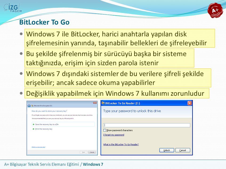 A+ Bilgisayar Teknik Servis Elemanı Eğitimi / Windows 7 BitLocker To Go Windows 7 ile BitLocker, harici anahtarla yapılan disk şifrelemesinin yanında,