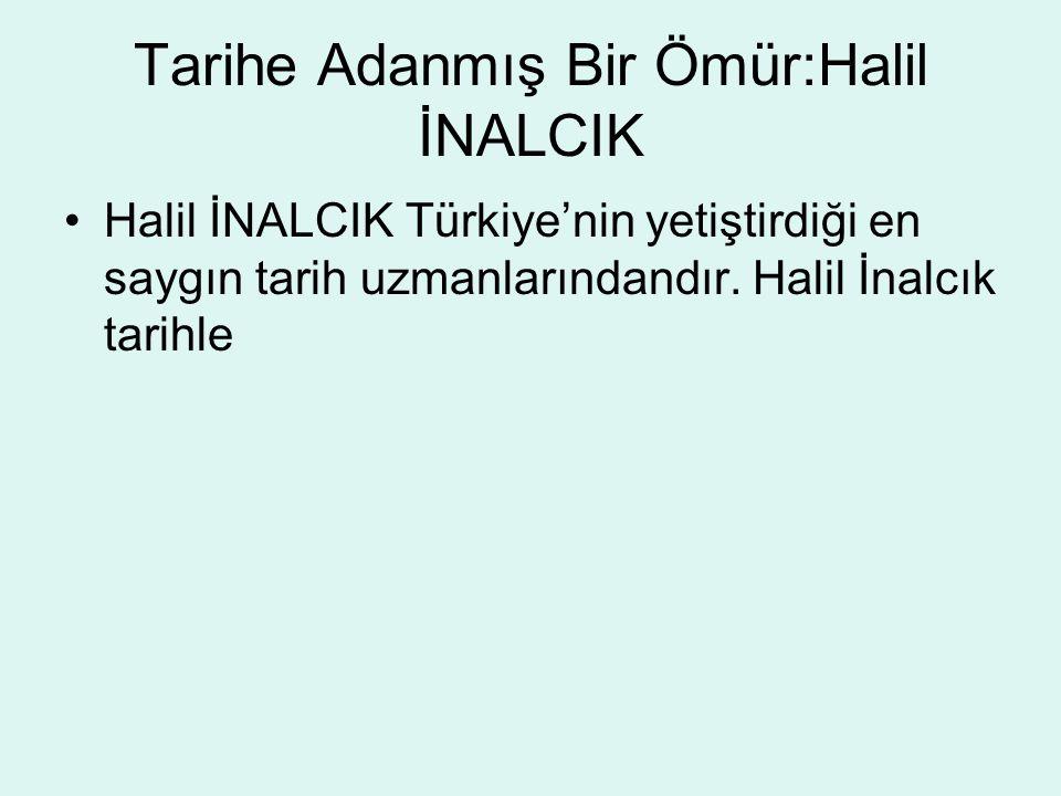 Tarihe Adanmış Bir Ömür:Halil İNALCIK Halil İNALCIK Türkiye'nin yetiştirdiği en saygın tarih uzmanlarındandır. Halil İnalcık tarihle
