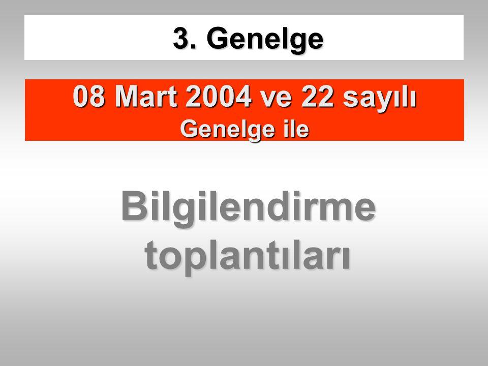 Bilgilendirme toplantıları 3. Genelge 08 Mart 2004 ve 22 sayılı Genelge ile