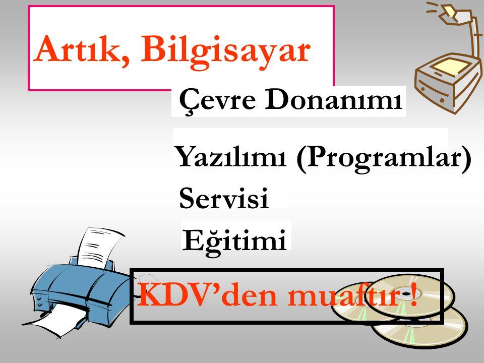 Artık, Bilgisayar Çevre Donanımı KDV'den muaftır ! Yazılımı (Programlar) Servisi Eğitimi