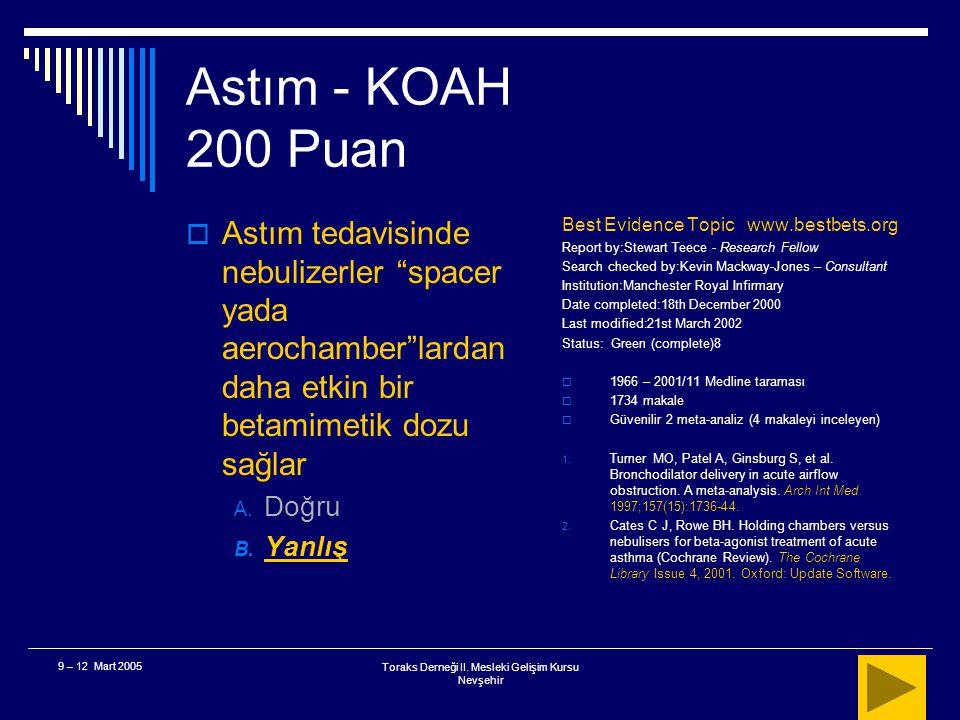 Toraks Derneği II. Mesleki Gelişim Kursu Nevşehir 9 – 12 Mart 2005 Astım - KOAH 200 Puan  24 yaşında astımlı bir hasta, yeni bir atak ile arkadaşları