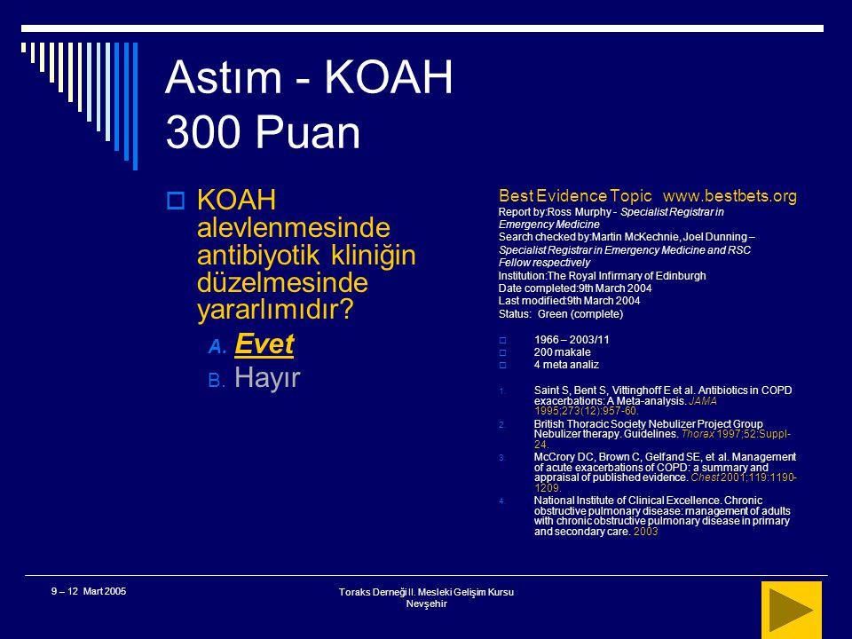 Toraks Derneği II. Mesleki Gelişim Kursu Nevşehir 9 – 12 Mart 2005 Astım - KOAH 300 Puan  67 yaşında eski KOAH'lı erkek hasta, yeni başlayan solunum