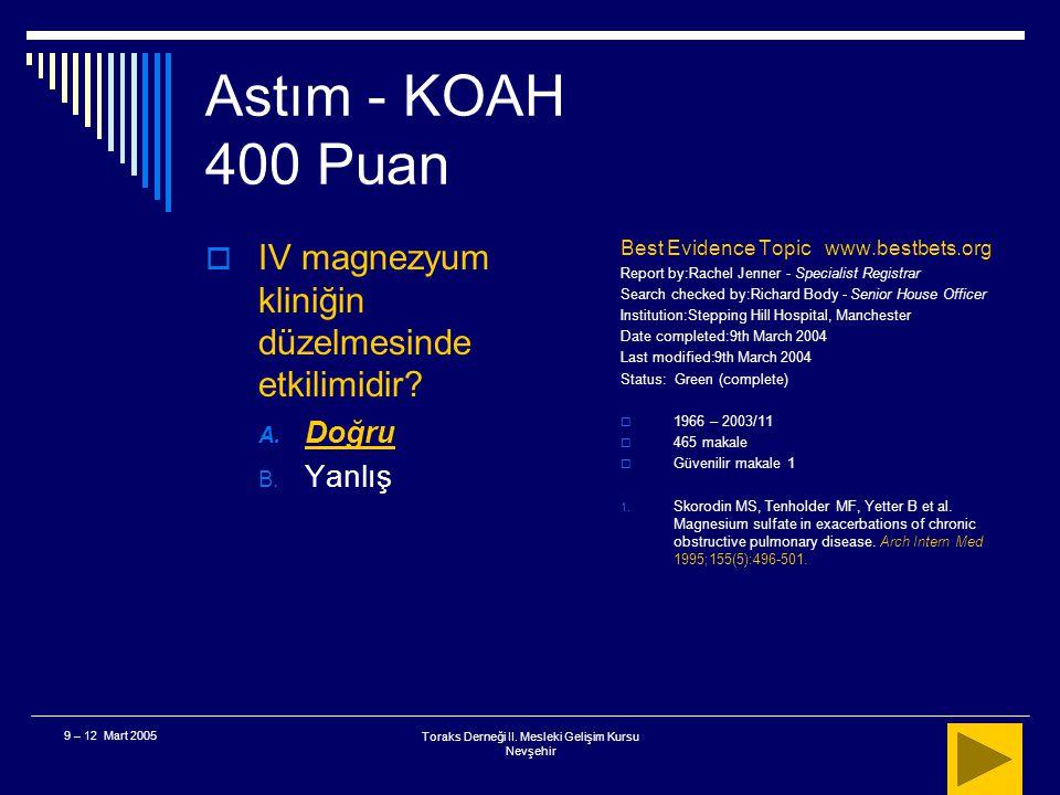 Toraks Derneği II. Mesleki Gelişim Kursu Nevşehir 9 – 12 Mart 2005 Astım - KOAH 400 Puan  63 yaşında KOAH alevlenme tanısı koyduğunuz bir hastada sta