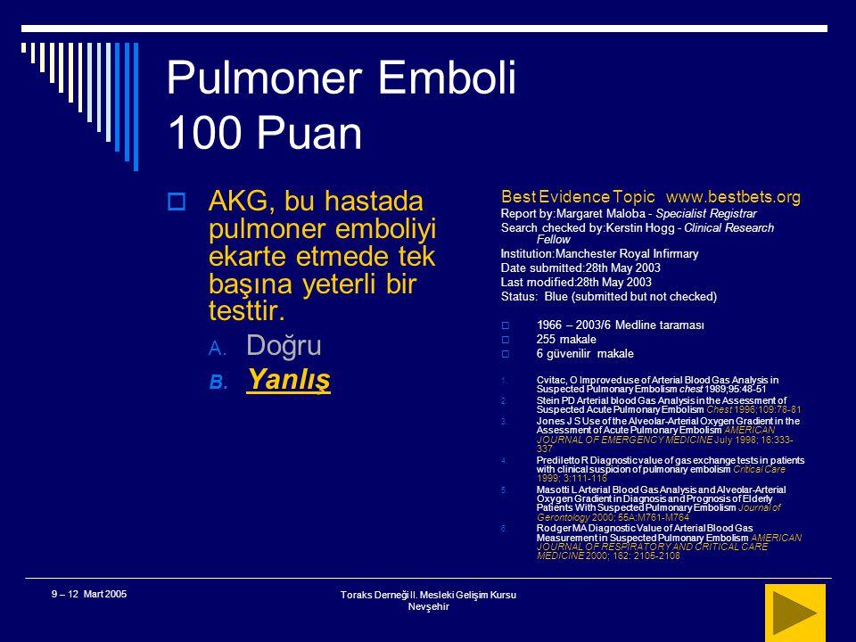 Toraks Derneği II. Mesleki Gelişim Kursu Nevşehir 9 – 12 Mart 2005 Pulmoner Emboli 100 Puan  38 yaşında bayan hasta, genel durumu iyi, ani başlayan b