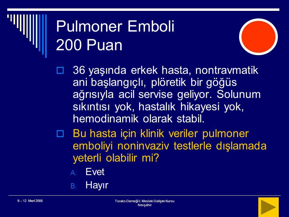 Toraks Derneği II. Mesleki Gelişim Kursu Nevşehir 9 – 12 Mart 2005 Pulmoner Emboli 100 Puan  Sonuç Tek başına AKG, pulmoner emboli tanısı için çok az