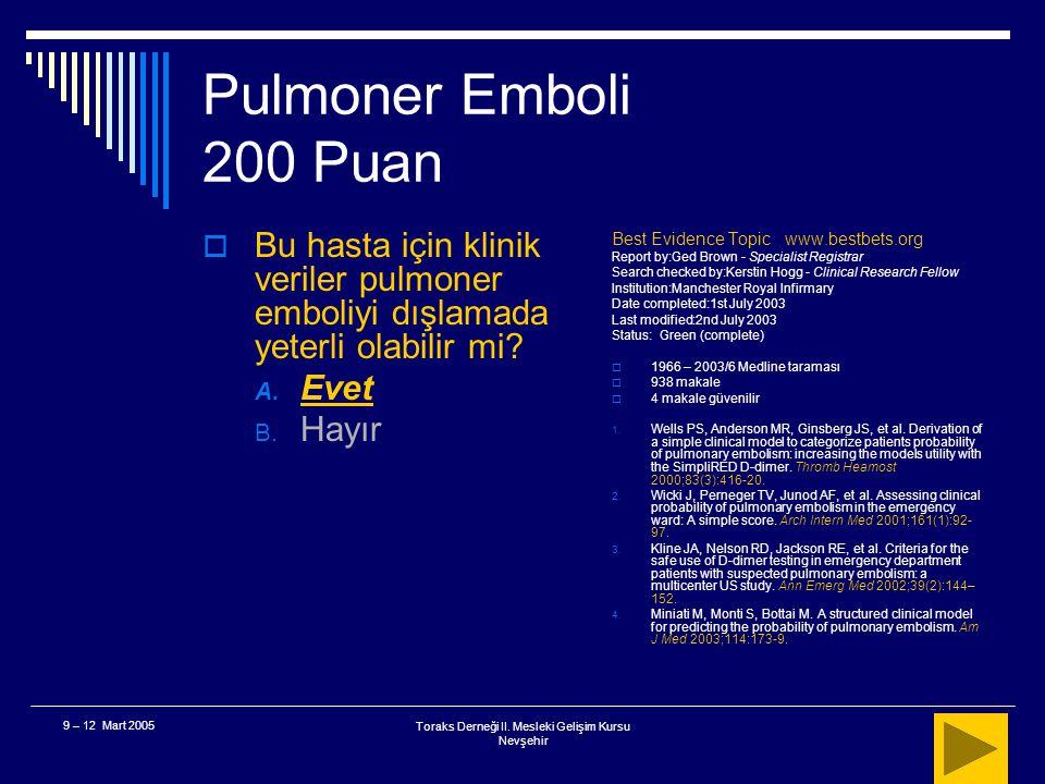 Toraks Derneği II. Mesleki Gelişim Kursu Nevşehir 9 – 12 Mart 2005 Pulmoner Emboli 200 Puan  36 yaşında erkek hasta, nontravmatik ani başlangıçlı, pl