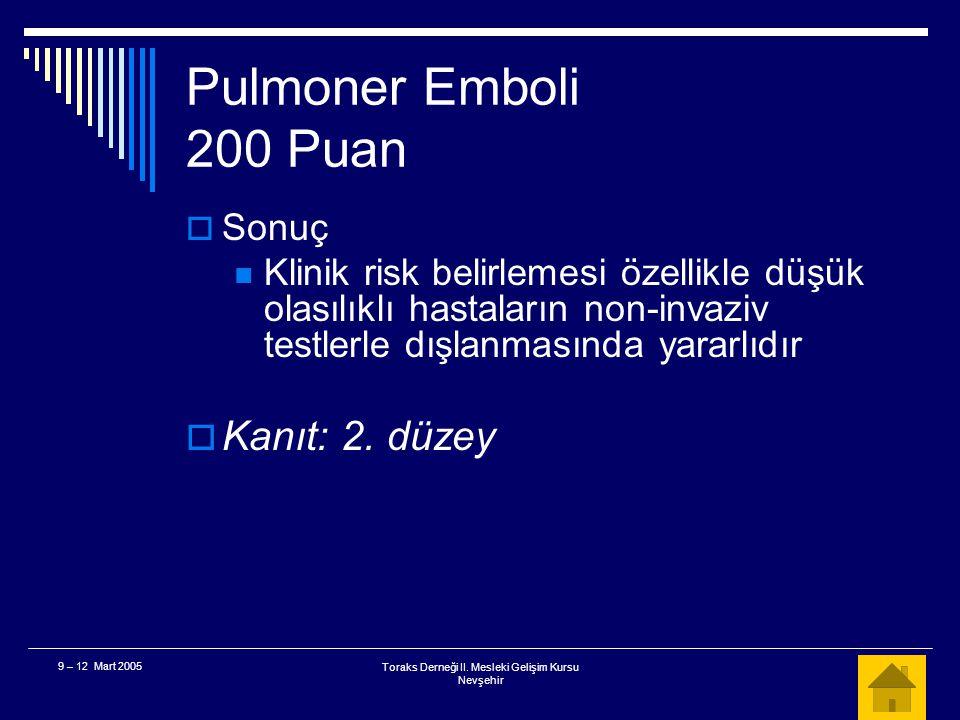 Toraks Derneği II. Mesleki Gelişim Kursu Nevşehir 9 – 12 Mart 2005 Pulmoner Emboli 200 Puan  Bu hasta için klinik veriler pulmoner emboliyi dışlamada