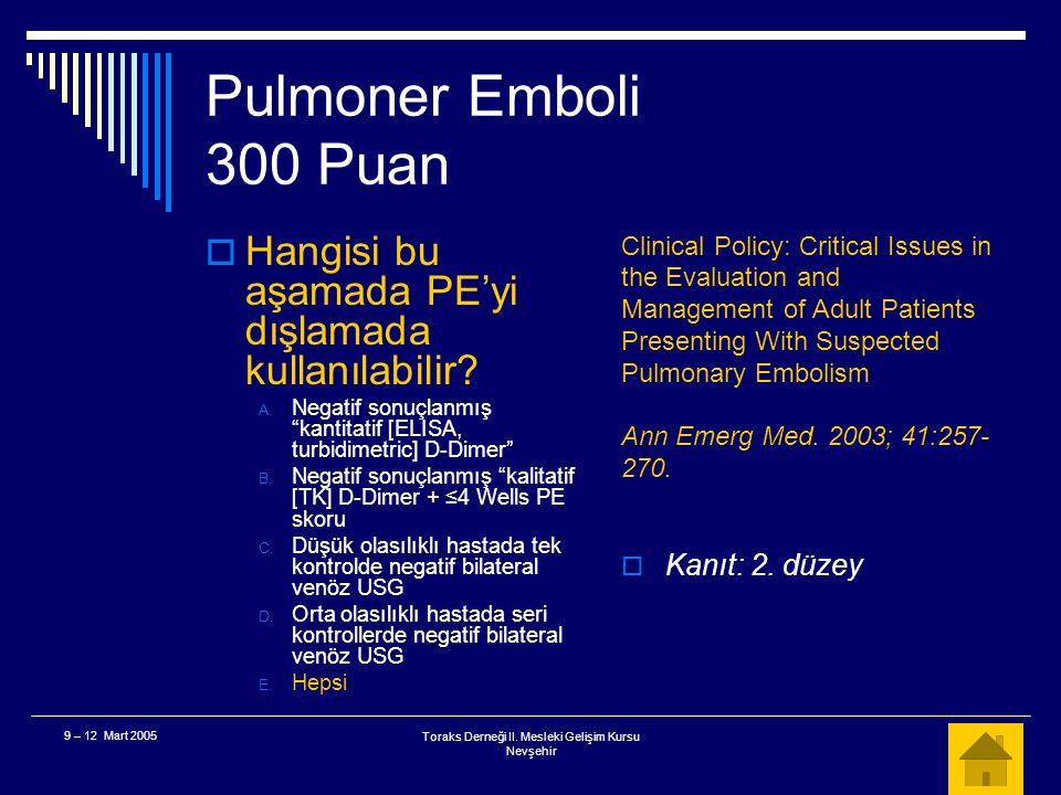 Toraks Derneği II. Mesleki Gelişim Kursu Nevşehir 9 – 12 Mart 2005 Pulmoner Emboli 300 Puan  Ön test klinik olasılığı düşük – orta olan bir hastada V