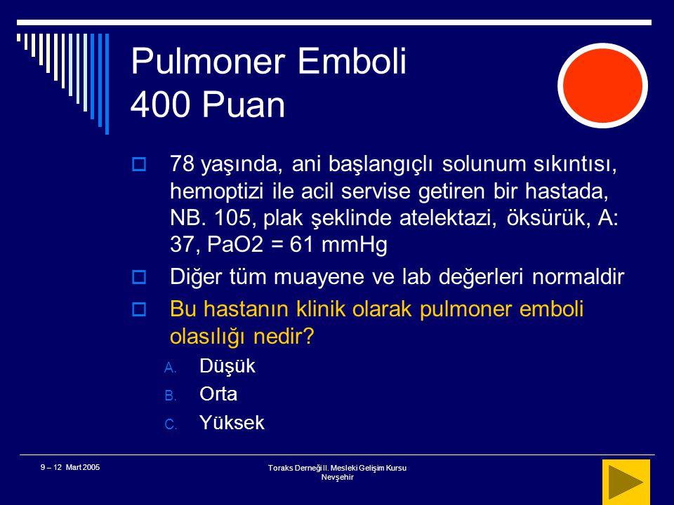 Toraks Derneği II. Mesleki Gelişim Kursu Nevşehir 9 – 12 Mart 2005 Pulmoner Emboli 300 Puan  Hangisi bu aşamada PE'yi dışlamada kullanılabilir? A. Ne