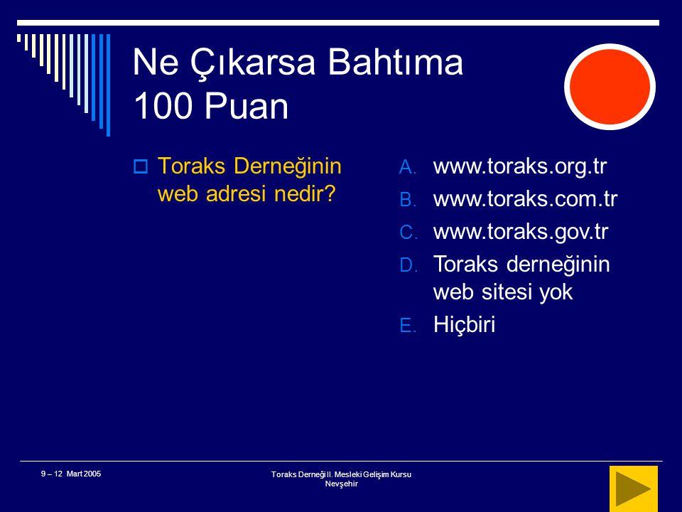 Toraks Derneği II. Mesleki Gelişim Kursu Nevşehir 9 – 12 Mart 2005 Pulmoner Emboli 400 Puan