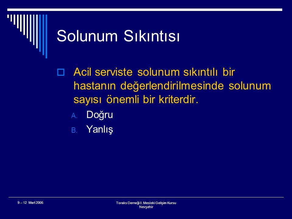 Toraks Derneği II. Mesleki Gelişim Kursu Nevşehir 9 – 12 Mart 2005 Solunum Sıkıntısı  Solunum yetmezliğinin genel olarak kabul gören AKG bulguları ne