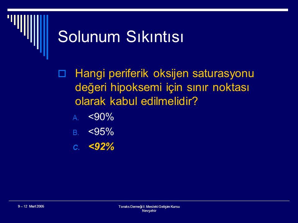 Toraks Derneği II. Mesleki Gelişim Kursu Nevşehir 9 – 12 Mart 2005 Solunum Sıkıntısı  Periferik oksijen saturasyonu önemli ölçüde hipokseminin tanısı