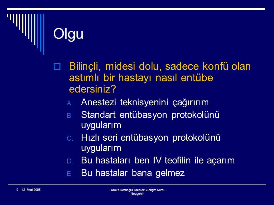 Toraks Derneği II. Mesleki Gelişim Kursu Nevşehir 9 – 12 Mart 2005 Olgu  Entübasyon için hangi sedatif ajan en uygun seçenektir? A. Pentotal sodyum B
