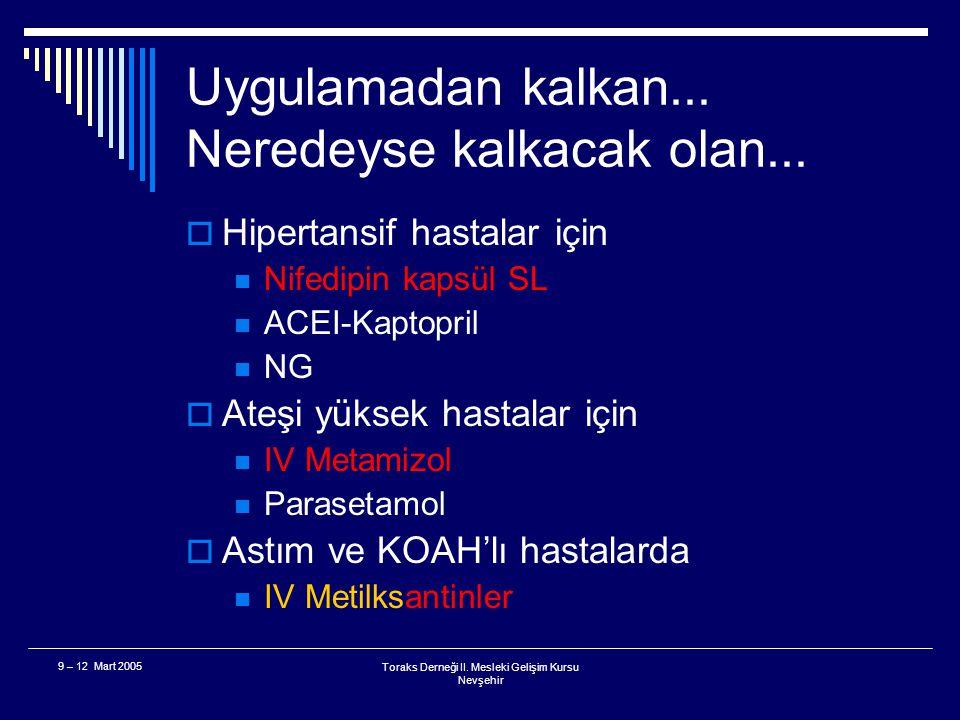 9 – 12 Mart 2005Toraks Derneği II. Mesleki Gelişim Kursu Nevşehir 4. Bölüm Uygulamadan kalkan, kalkmak üzere olan...