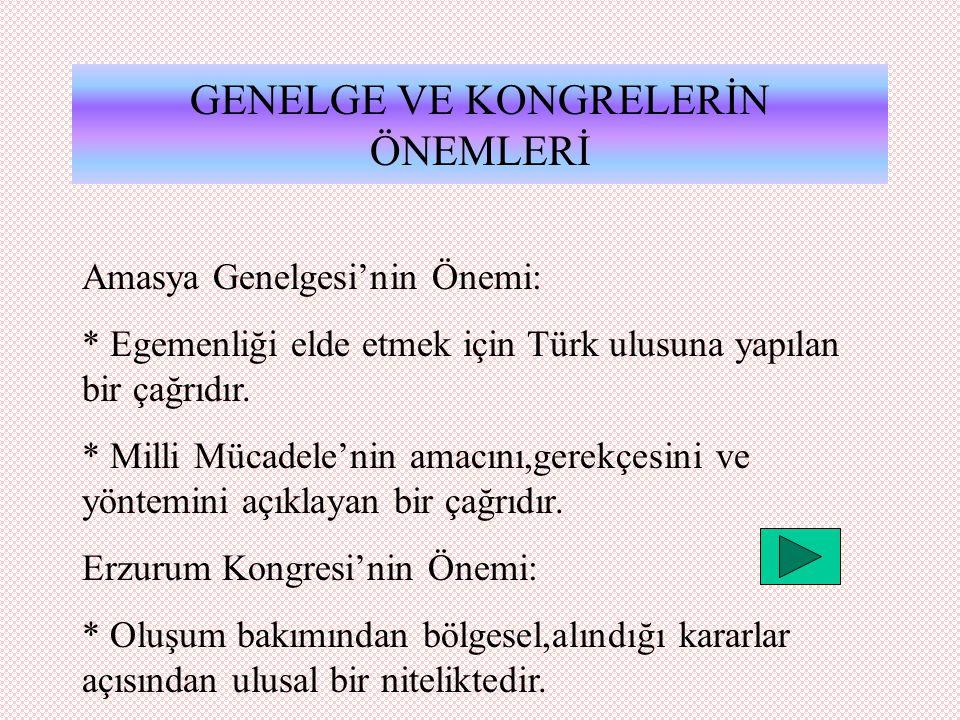 GENELGE VE KONGRELERİN ÖNEMLERİ Amasya Genelgesi'nin Önemi: * Egemenliği elde etmek için Türk ulusuna yapılan bir çağrıdır.
