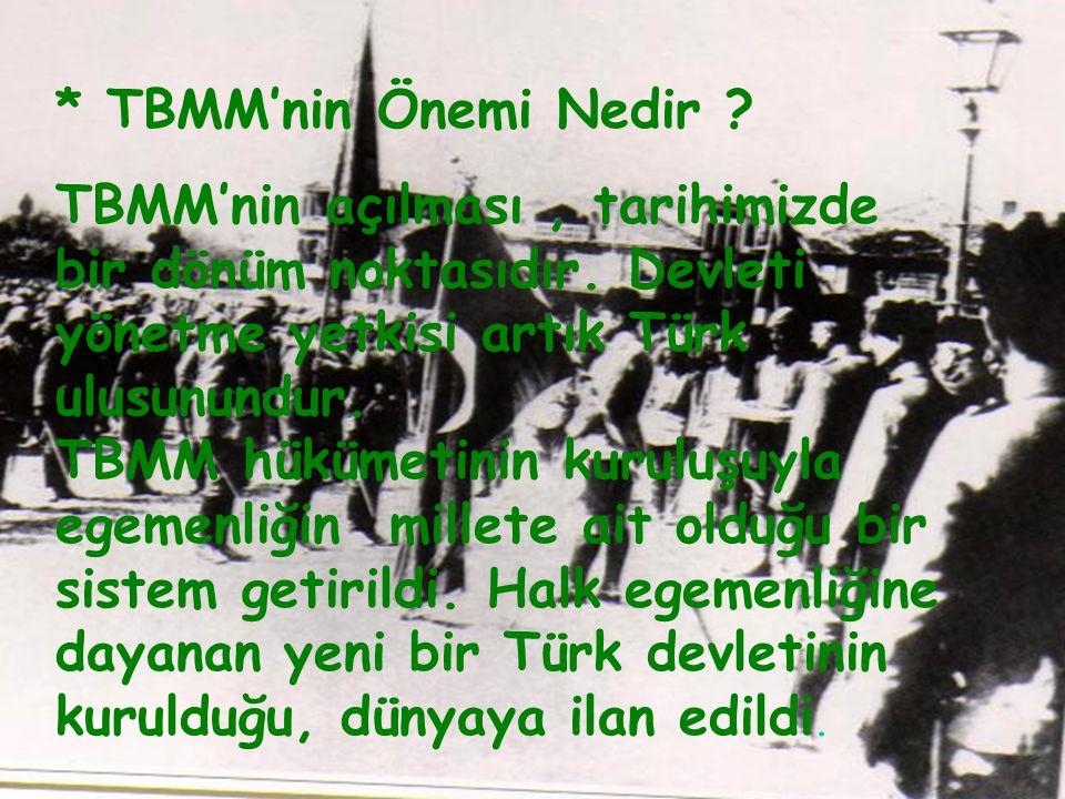* TBMM'nin Önemi Nedir .TBMM'nin açılması, tarihimizde bir dönüm noktasıdır.