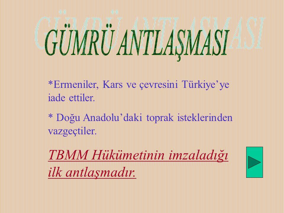 *Ermeniler, Kars ve çevresini Türkiye'ye iade ettiler.