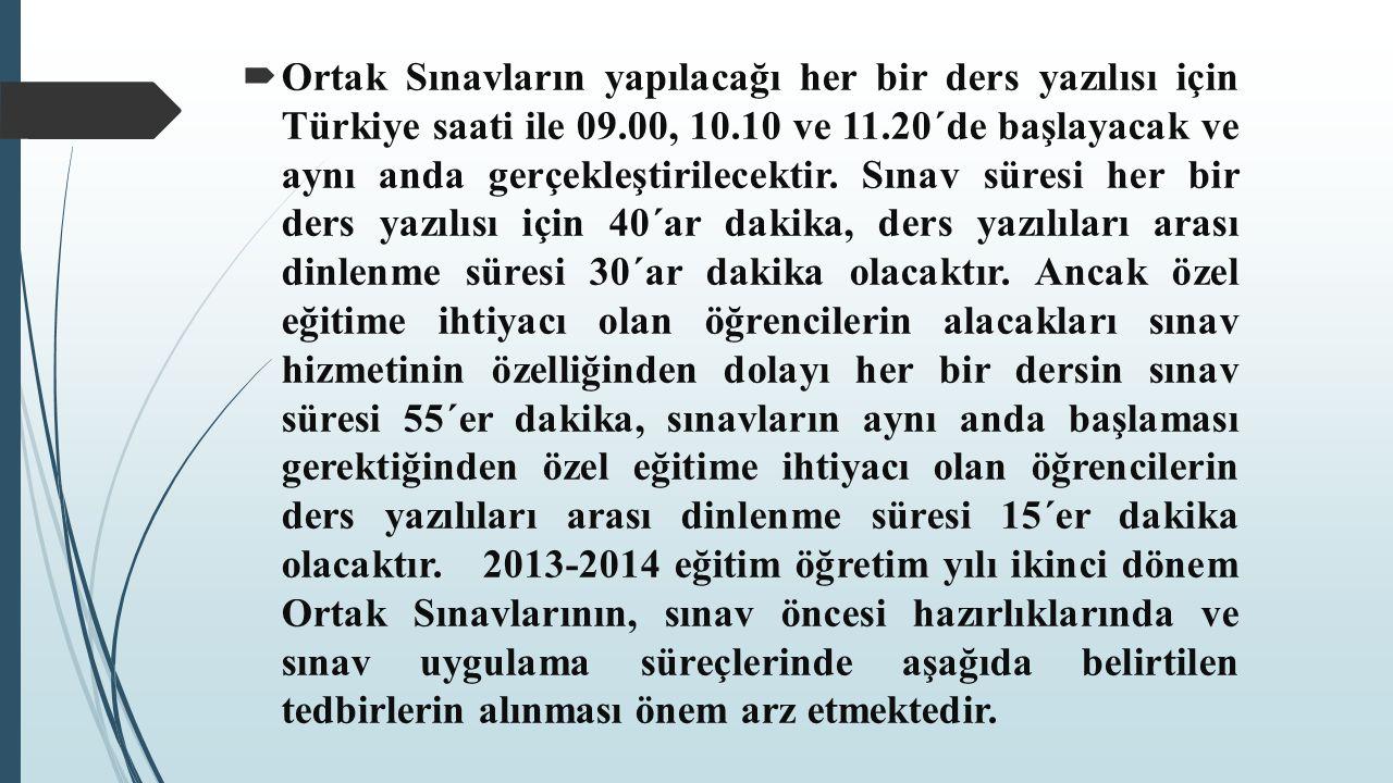  Ortak Sınavların yapılacağı her bir ders yazılısı için Türkiye saati ile 09.00, 10.10 ve 11.20´de başlayacak ve aynı anda gerçekleştirilecektir. Sın