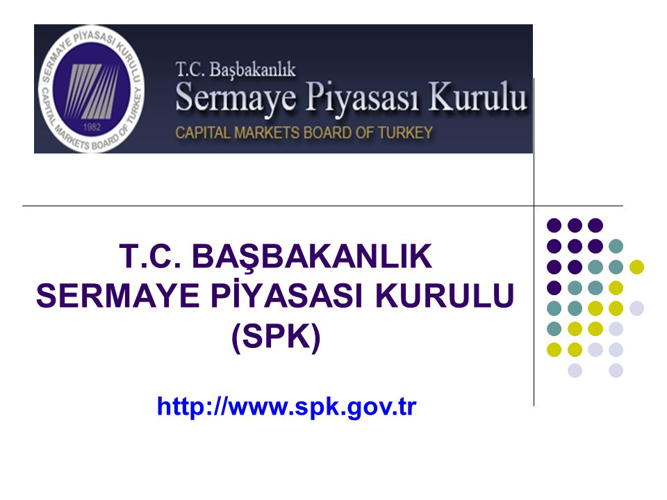 T.C. BAŞBAKANLIK SERMAYE PİYASASI KURULU (SPK) http://www.spk.gov.tr