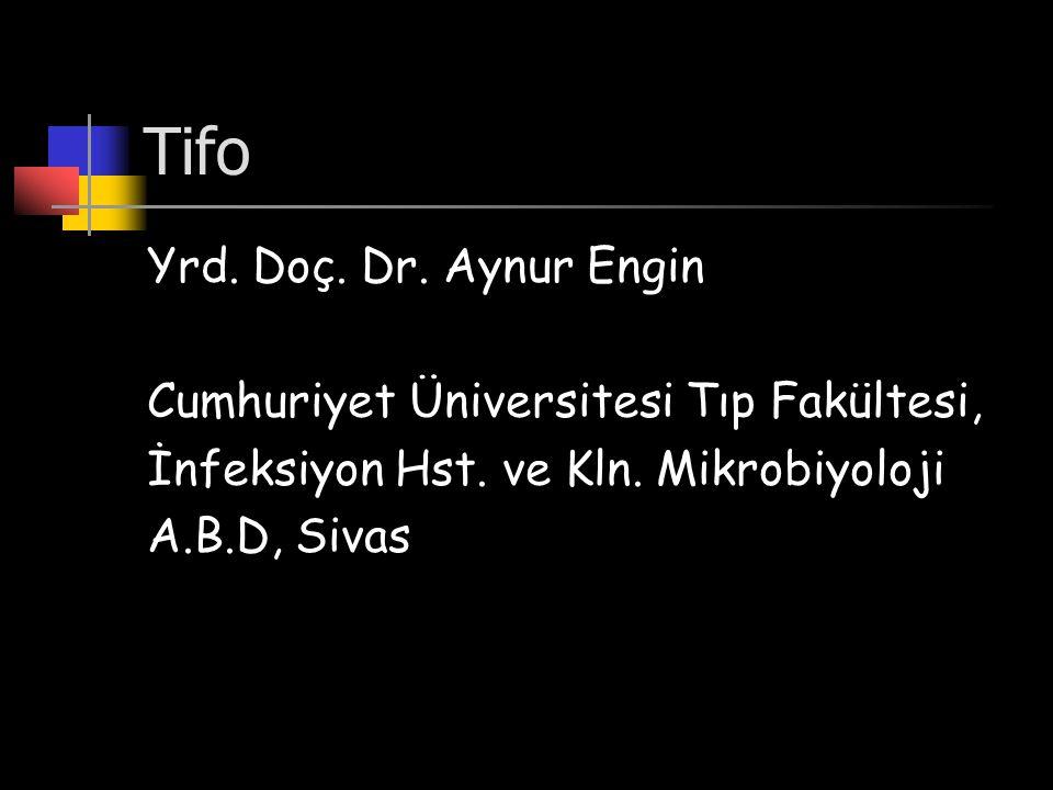 Tifo Yrd. Doç. Dr. Aynur Engin Cumhuriyet Üniversitesi Tıp Fakültesi, İnfeksiyon Hst. ve Kln. Mikrobiyoloji A.B.D, Sivas