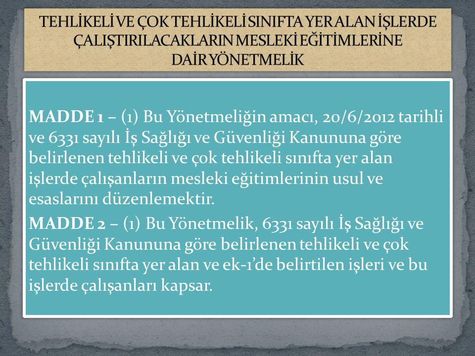 MADDE 1 – (1) Bu Yönetmeliğin amacı, 20/6/2012 tarihli ve 6331 sayılı İş Sağlığı ve Güvenliği Kanununa göre belirlenen tehlikeli ve çok tehlikeli sını
