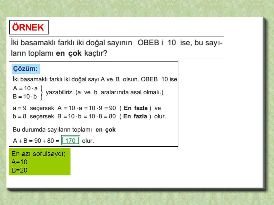 ÖRNEK En azı sorulsaydı; A=10 B=20