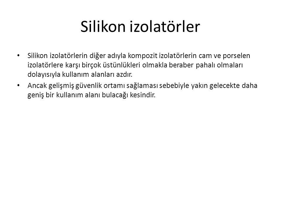 Silikon izolatörler Silikon izolatörlerin üstünlüklerini şu şekilde sıralayabiliriz: – Darbelere karşı dayanıklıdır.