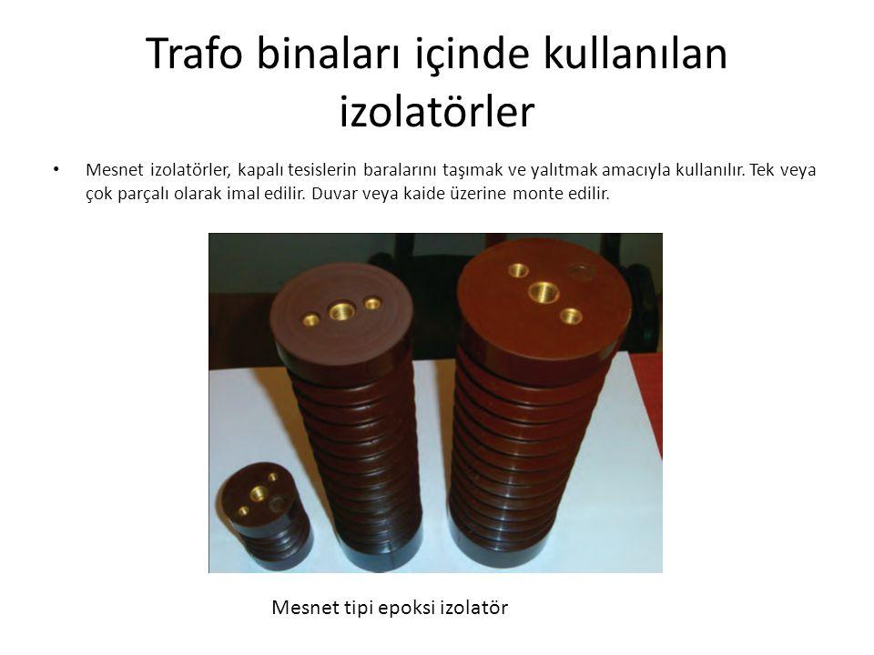 Trafo binaları içinde kullanılan izolatörler Mesnet izolatörler, kapalı tesislerin baralarını taşımak ve yalıtmak amacıyla kullanılır.
