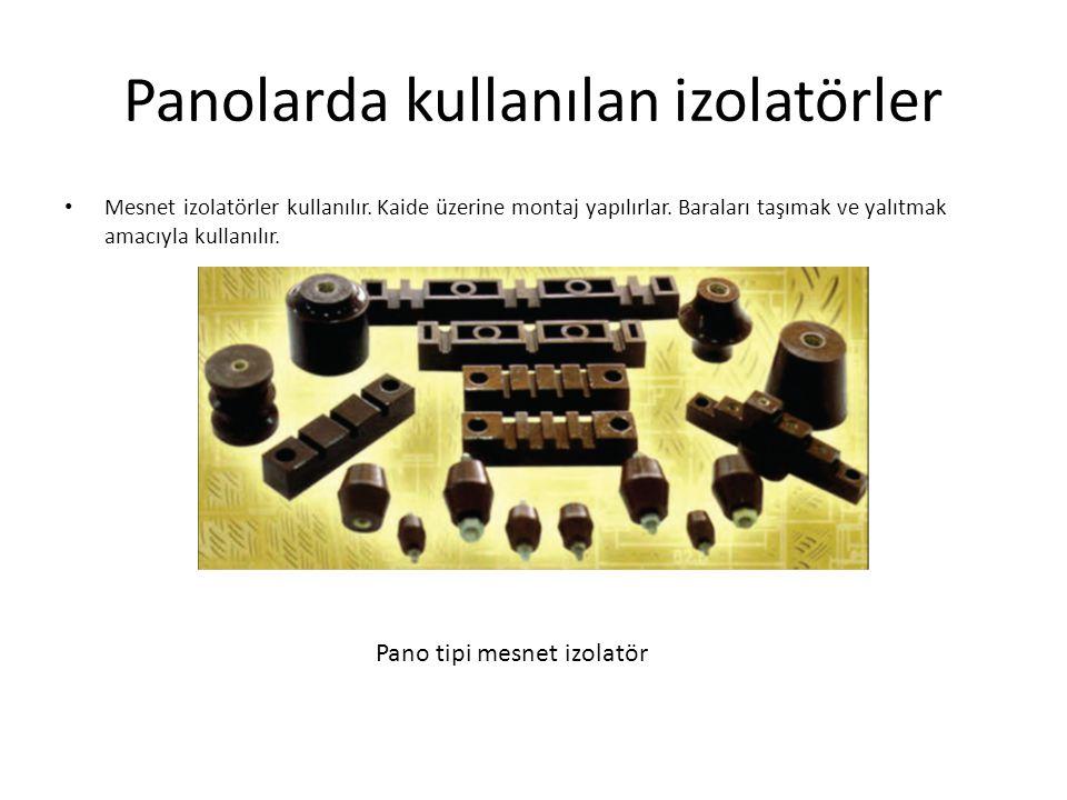 Panolarda kullanılan izolatörler Mesnet izolatörler kullanılır.