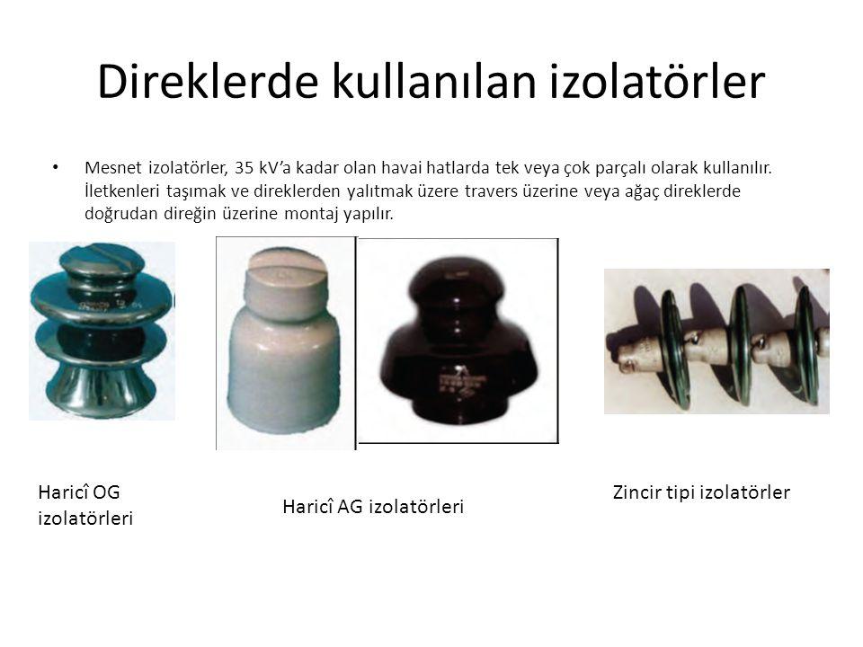 Direklerde kullanılan izolatörler Mesnet izolatörler, 35 kV'a kadar olan havai hatlarda tek veya çok parçalı olarak kullanılır.