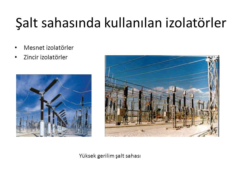 Şalt sahasında kullanılan izolatörler Mesnet izolatörler Zincir izolatörler Yüksek gerilim şalt sahası