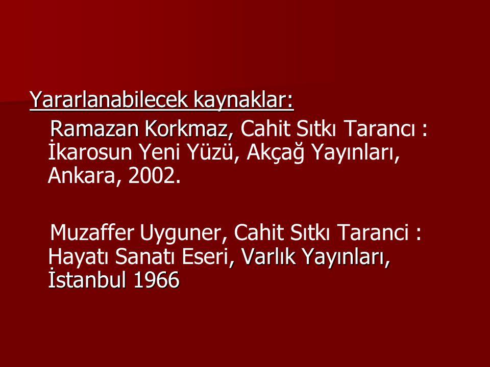 Yararlanabilecek kaynaklar: Ramazan Korkmaz, Ramazan Korkmaz, Cahit Sıtkı Tarancı : İkarosun Yeni Yüzü, Akçağ Yayınları, Ankara, 2002., Varlık Yayınla