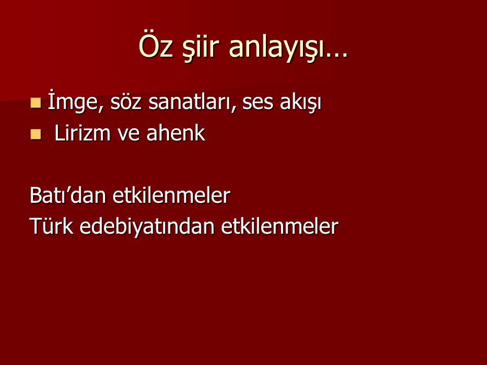 Öz şiir anlayışı… İmge, söz sanatları, ses akışı İmge, söz sanatları, ses akışı Lirizm ve ahenk Lirizm ve ahenk Batı'dan etkilenmeler Türk edebiyatınd