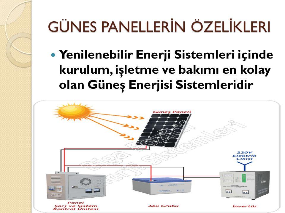 GÜNES PANELLER İ N ÖZEL İ KLERI Yenilenebilir Enerji Sistemleri içinde kurulum, işletme ve bakımı en kolay olan Güneş Enerjisi Sistemleridir