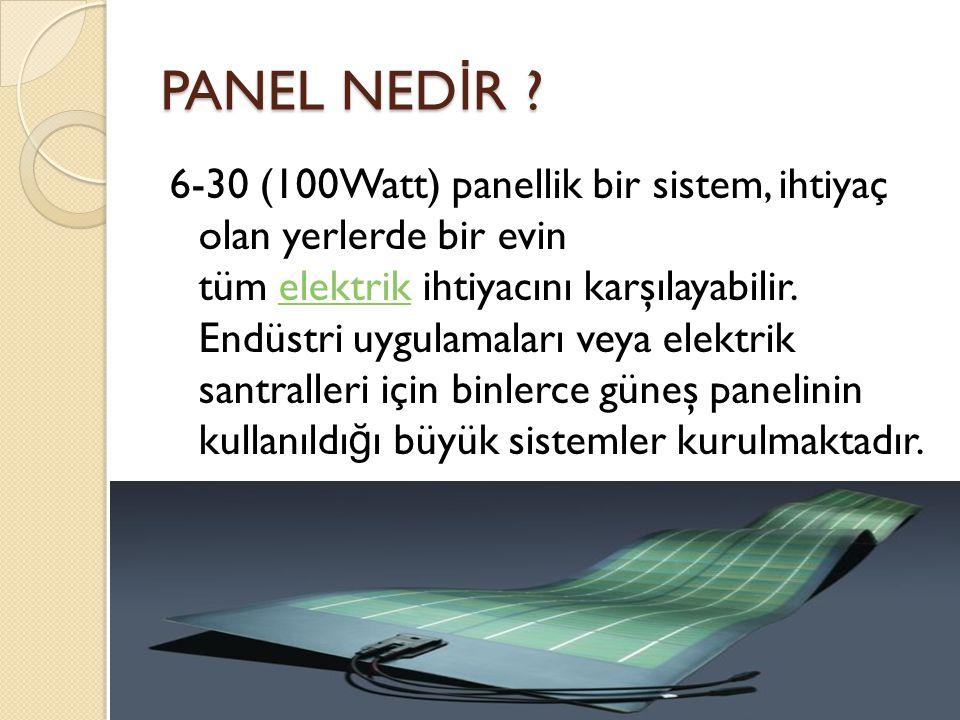 6-30 (100Watt) panellik bir sistem, ihtiyaç olan yerlerde bir evin tüm elektrik ihtiyacını karşılayabilir.