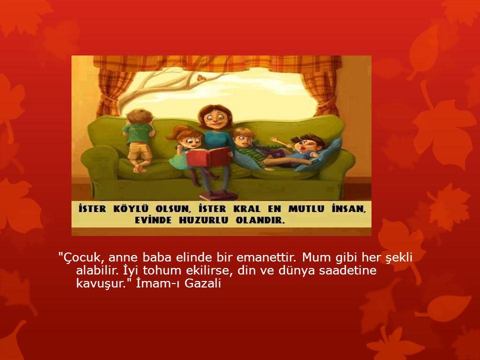 * Ailenin önceliği çocuğunun sağlıklı bir kişilik yapısı oluşturmasını sağlamak olmalıdır.