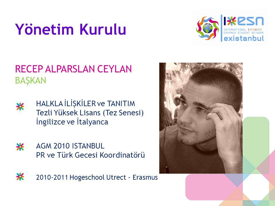 Yönetim Kurulu RECEP ALPARSLAN CEYLAN BAŞKAN HALKLA İLİŞKİLER ve TANITIM Tezli Yüksek Lisans (Tez Senesi) İngilizce ve İtalyanca AGM 2010 ISTANBUL PR