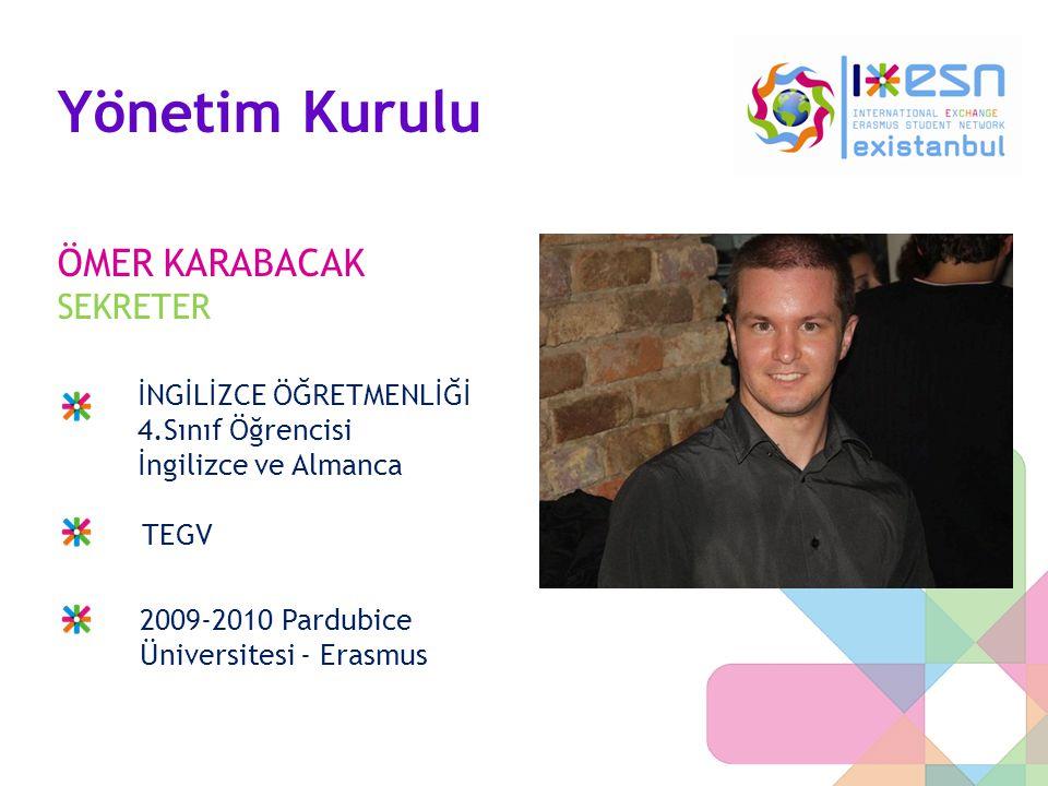 Yönetim Kurulu ÖMER KARABACAK SEKRETER İNGİLİZCE ÖĞRETMENLİĞİ 4.Sınıf Öğrencisi İngilizce ve Almanca TEGV 2009-2010 Pardubice Üniversitesi - Erasmus